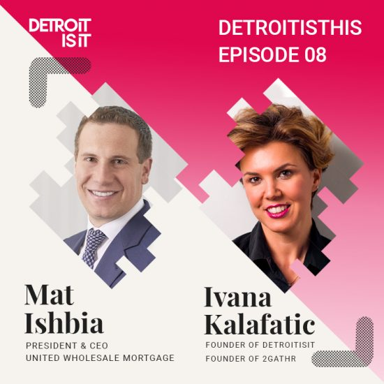 Detroit Is THIS Podcast: Mat Ishbia, CEO of United Wholesale Mortgage Shares on Business Success and Doing Right and Good Things Happen 16